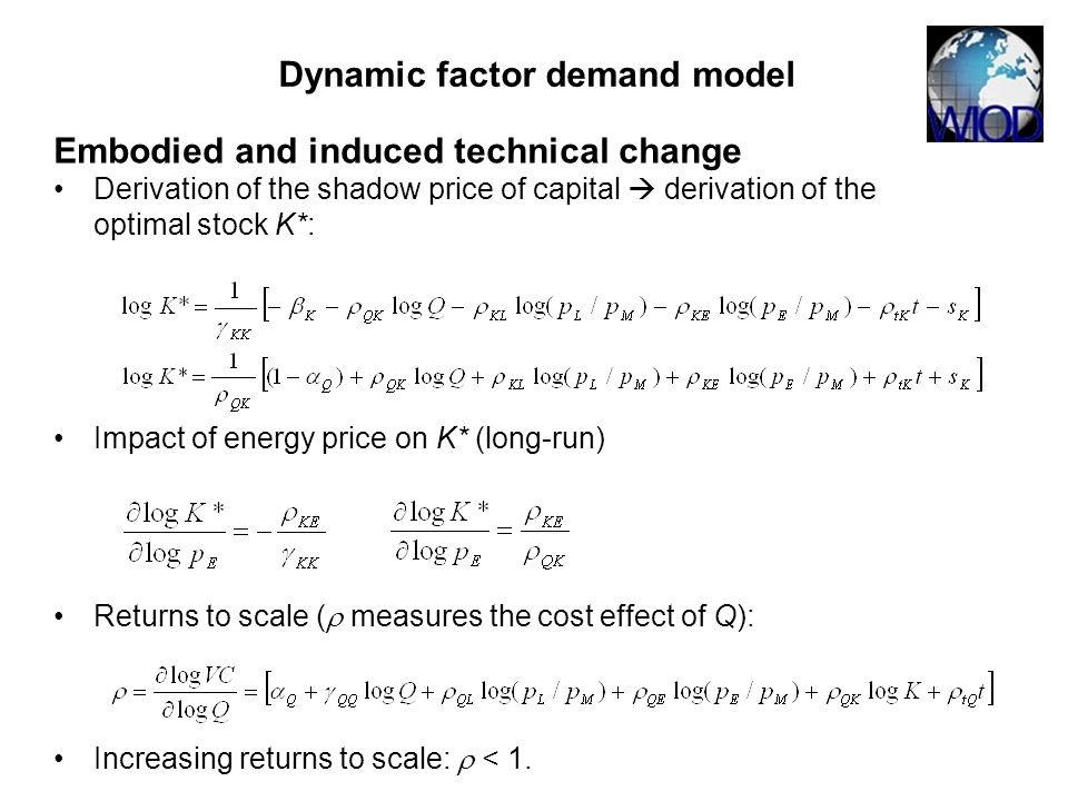 Embodied and induced technical change Derivation of the shadow price of capital derivation of the optimal stock K*: Impact of energy price on K* (long-run) Returns to scale ( measures the cost effect of Q): Increasing returns to scale: < 1.