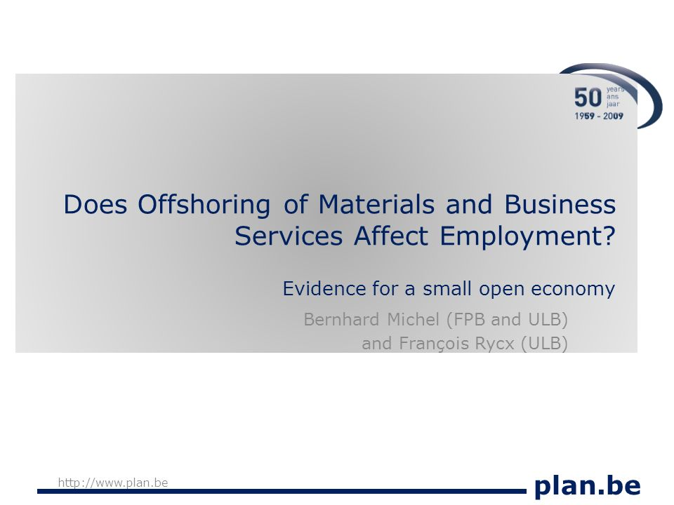plan.be http://www.plan.be Does Offshoring of Materials and Business Services Affect Employment.