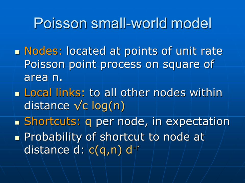 Poisson small-world model Nodes: located at points of unit rate Poisson point process on square of area n.
