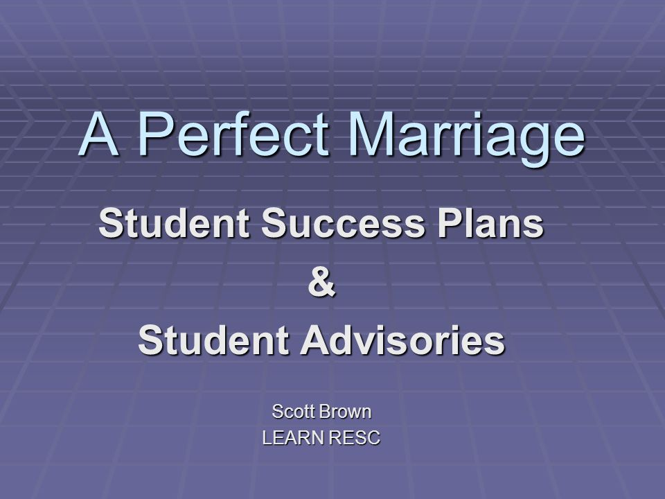 A Perfect Marriage Student Success Plans & Student Advisories Scott Brown LEARN RESC