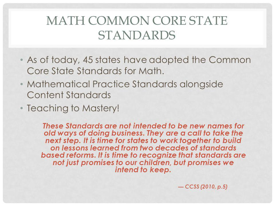 MATH COMMON CORE STATE STANDARDS As of today, 45 states have adopted the Common Core State Standards for Math.