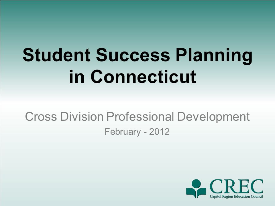 Student Success Planning in Connecticut Cross Division Professional Development February - 2012