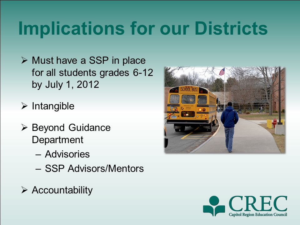 Implications for our Districts Must have a SSP in place for all students grades 6-12 by July 1, 2012 Intangible Beyond Guidance Department –Advisories –SSP Advisors/Mentors Accountability