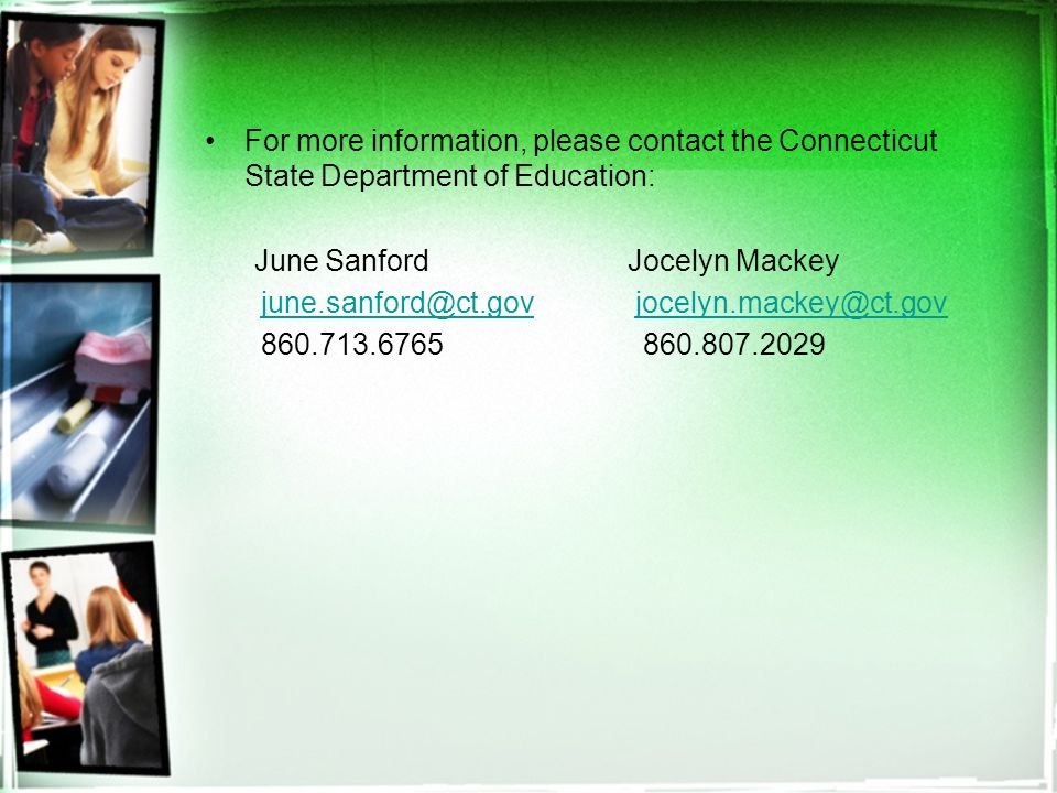 For more information, please contact the Connecticut State Department of Education: June SanfordJocelyn Mackey