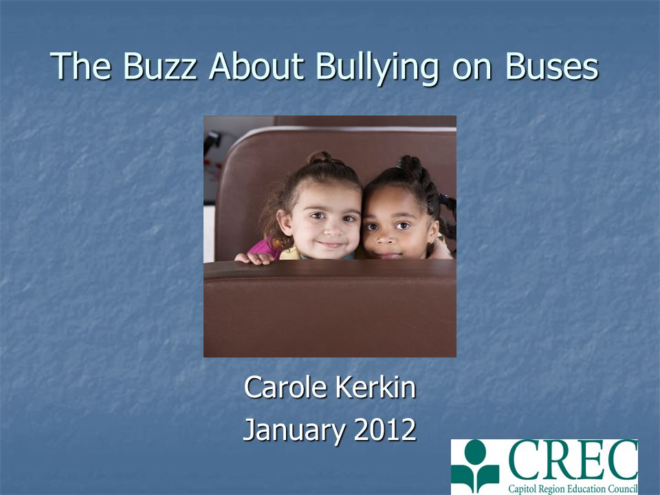 The Buzz About Bullying on Buses Carole Kerkin January 2012