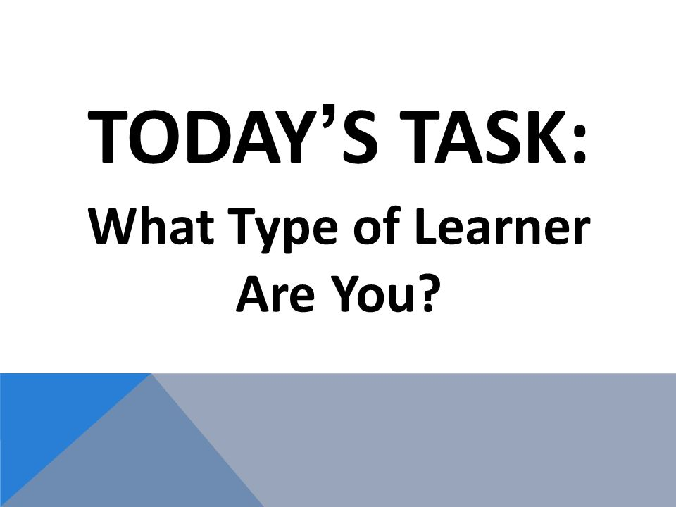 TODAYS TASK: What Type of Learner Are You
