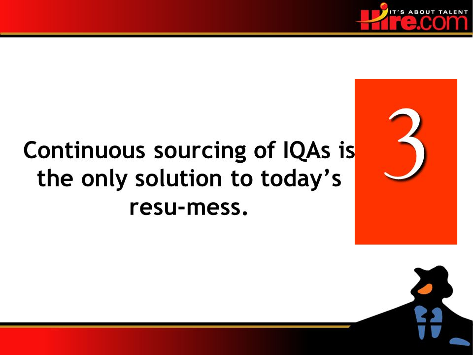 3 Continuous sourcing of IQAs is the only solution to todays resu-mess.