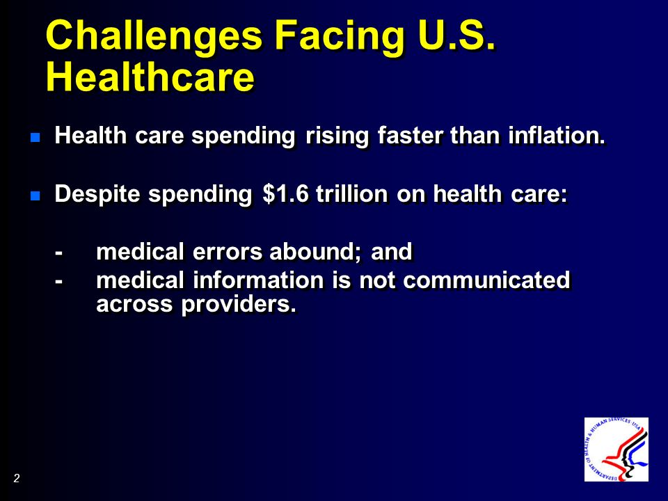 2 2 Challenges Facing U.S. Healthcare n Health care spending rising faster than inflation.