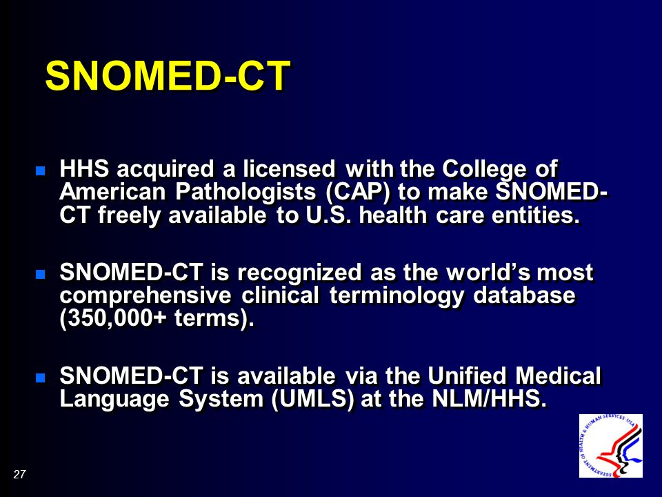 27 SNOMED-CT n HHS acquired a licensed with the College of American Pathologists (CAP) to make SNOMED- CT freely available to U.S.