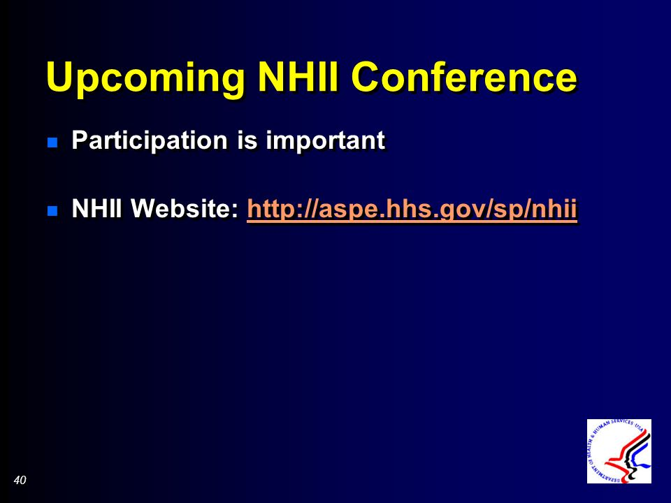 40 Upcoming NHII Conference n Participation is important n NHII Website: http://aspe.hhs.gov/sp/nhiihttp://aspe.hhs.gov/sp/nhii n Participation is important n NHII Website: http://aspe.hhs.gov/sp/nhiihttp://aspe.hhs.gov/sp/nhii