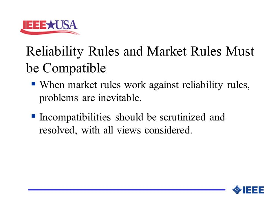 Reliability Rules and Market Rules Must be Compatible _________________ When market rules work against reliability rules, problems are inevitable.