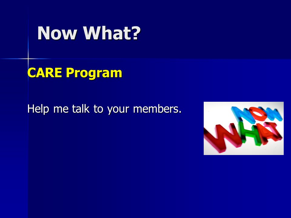 Now What CARE Program Help me talk to your members.