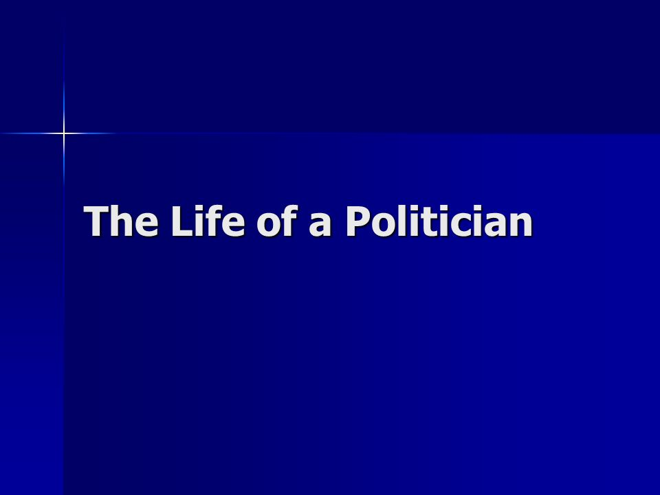 The Life of a Politician