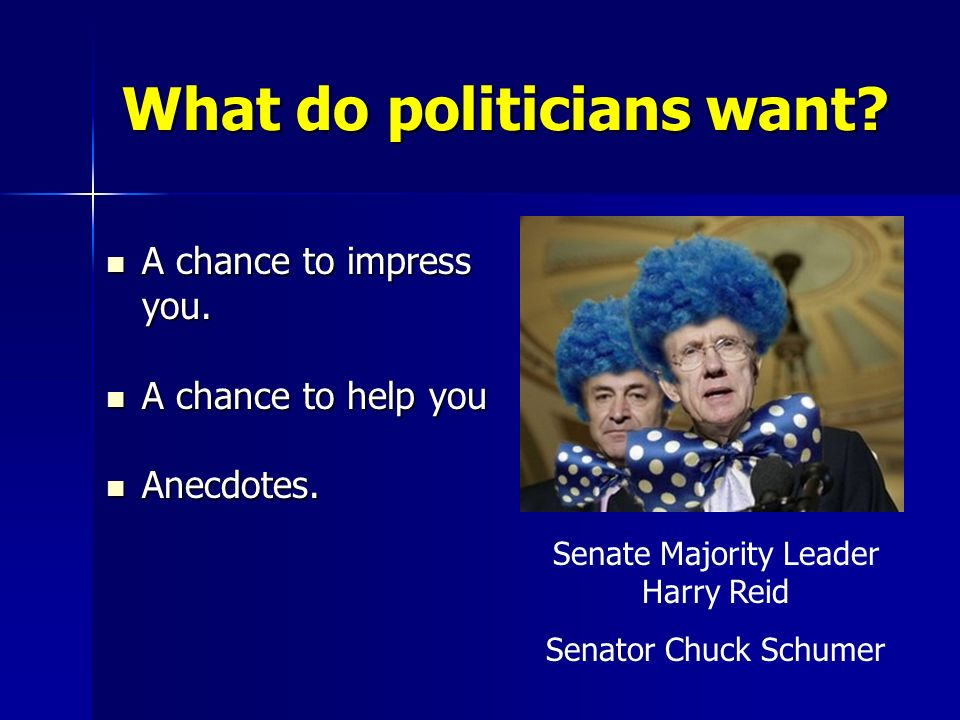 What do politicians want. A chance to impress you.