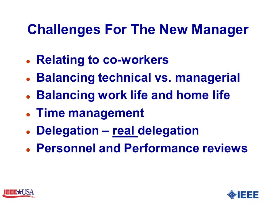 Challenges For The New Manager l Relating to co-workers l Balancing technical vs.
