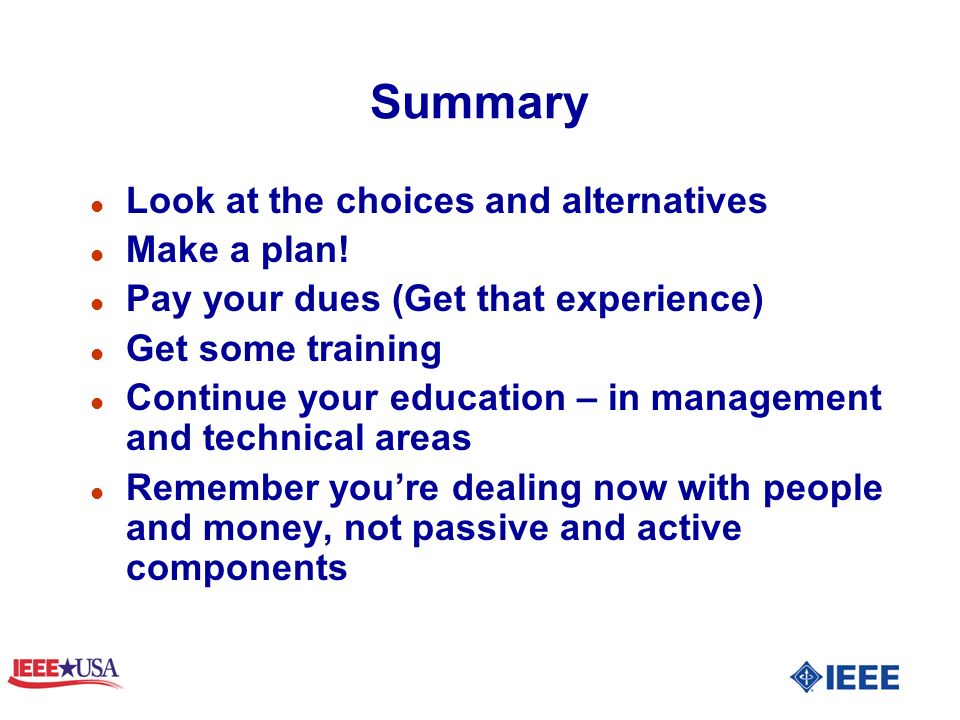 Summary l Look at the choices and alternatives l Make a plan.