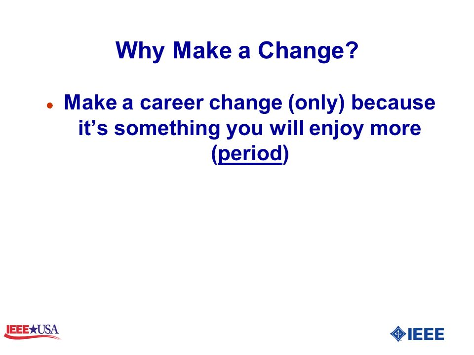 Why Make a Change l Make a career change (only) because its something you will enjoy more (period)