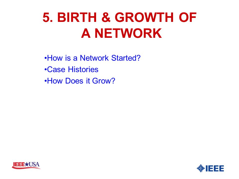 5. BIRTH & GROWTH OF A NETWORK How is a Network Started Case Histories How Does it Grow