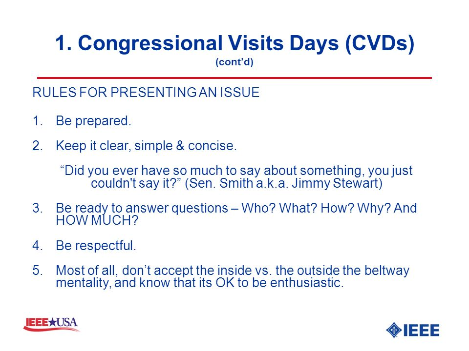 1. Congressional Visits Days (CVDs) (contd) RULES FOR PRESENTING AN ISSUE 1.Be prepared.