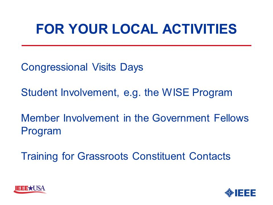FOR YOUR LOCAL ACTIVITIES Congressional Visits Days Student Involvement, e.g.