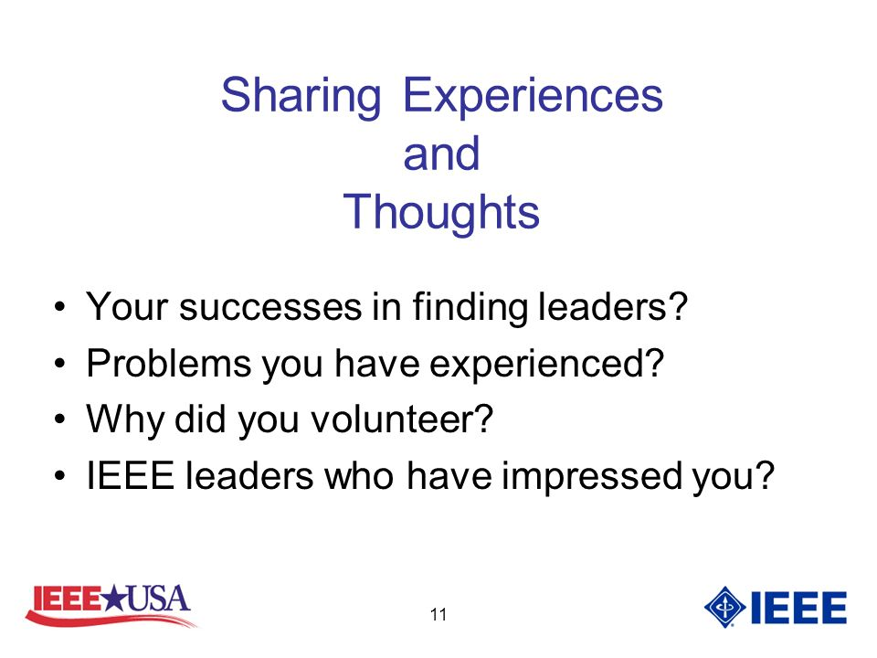 11 Sharing Experiences and Thoughts Your successes in finding leaders.