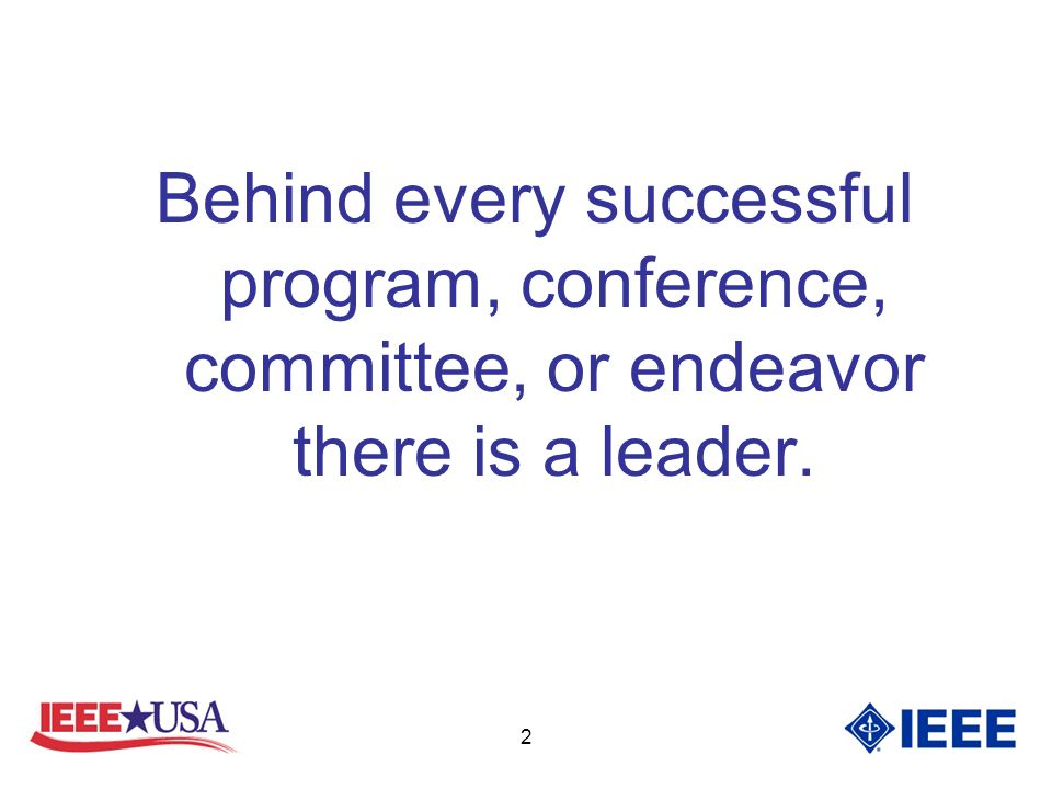 2 Behind every successful program, conference, committee, or endeavor there is a leader.