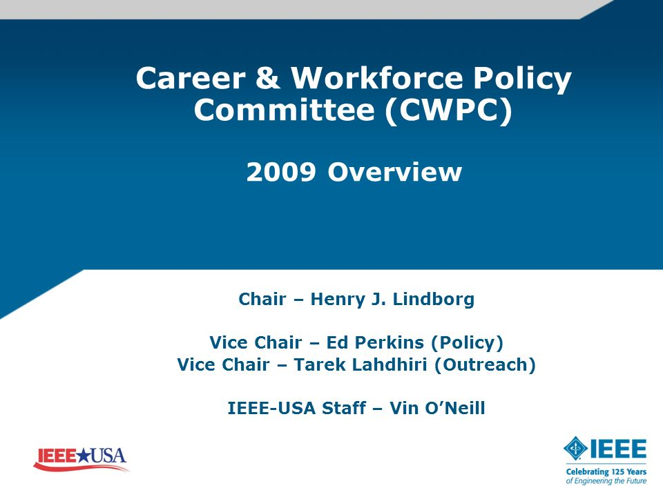 Career & Workforce Policy Committee (CWPC) 2009 Overview Chair – Henry J.