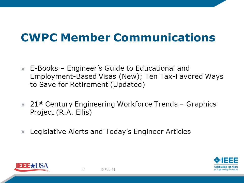 CWPC Member Communications E-Books – Engineers Guide to Educational and Employment-Based Visas (New); Ten Tax-Favored Ways to Save for Retirement (Updated) 21 st Century Engineering Workforce Trends – Graphics Project (R.A.