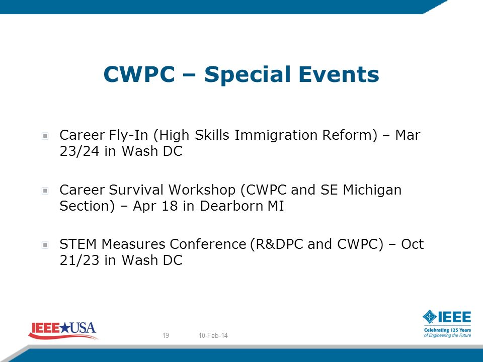 CWPC – Special Events Career Fly-In (High Skills Immigration Reform) – Mar 23/24 in Wash DC Career Survival Workshop (CWPC and SE Michigan Section) – Apr 18 in Dearborn MI STEM Measures Conference (R&DPC and CWPC) – Oct 21/23 in Wash DC 10-Feb-1419