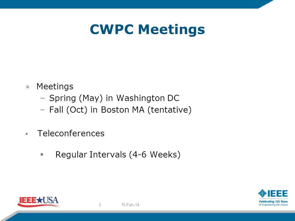 CWPC Meetings Meetings –Spring (May) in Washington DC –Fall (Oct) in Boston MA (tentative) Teleconferences Regular Intervals (4-6 Weeks) 10-Feb-145