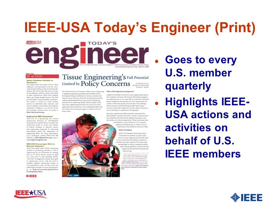 IEEE-USA Todays Engineer Webzine l Timely feature articles, columns, polls and feedback on career and technology policy l Averaged 25,727 monthly visitors in 2004 (up from 21,460 in 2003) l New authors welcome