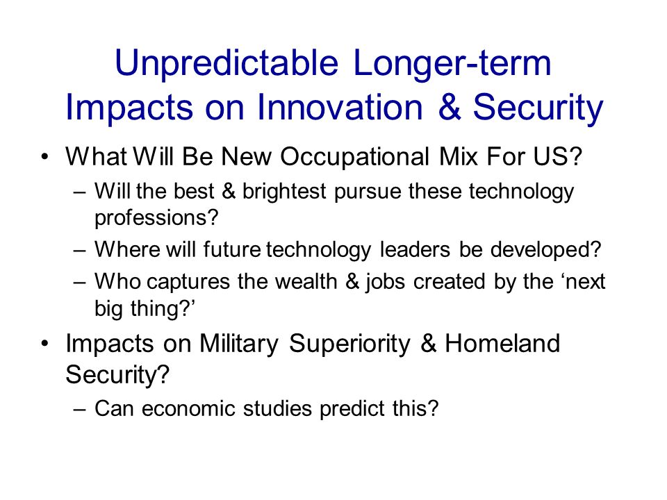Unpredictable Longer-term Impacts on Innovation & Security What Will Be New Occupational Mix For US.