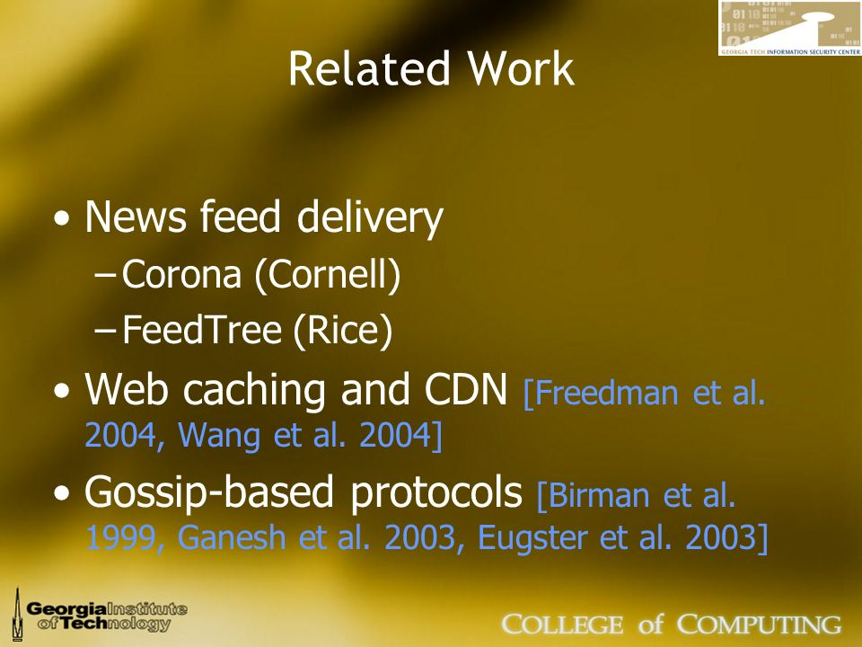 Related Work News feed delivery –Corona (Cornell) –FeedTree (Rice) Web caching and CDN [Freedman et al.