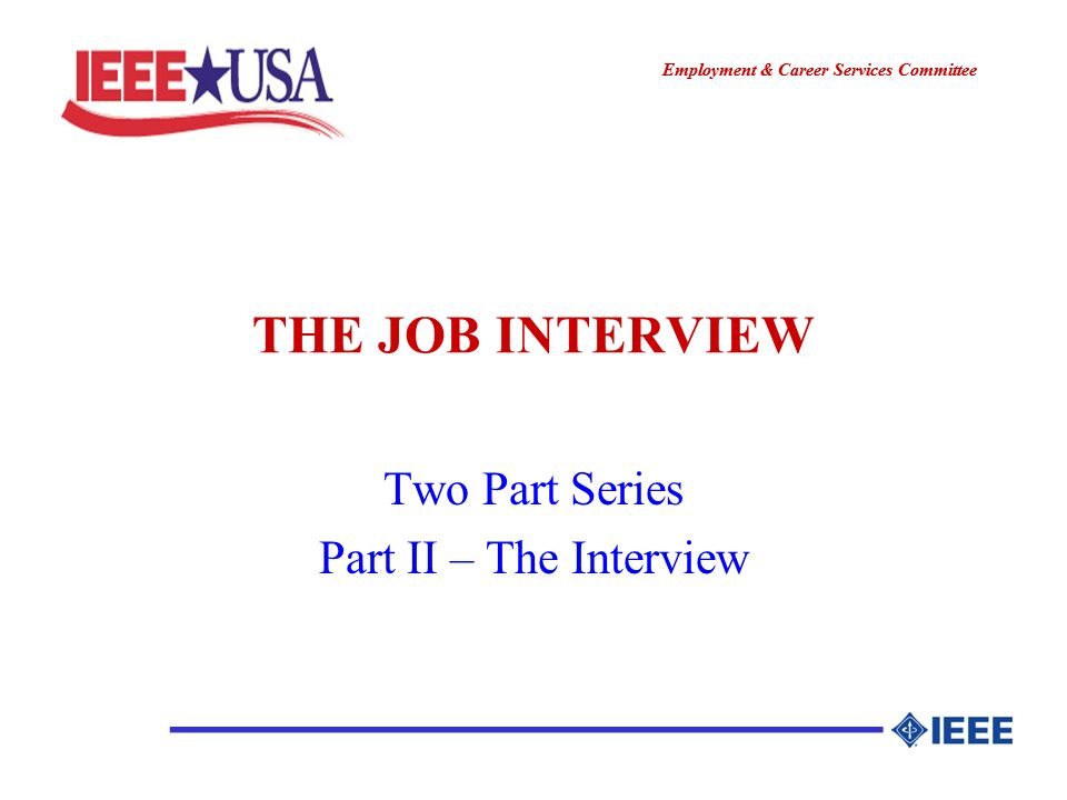 ________________ Employment & Career Services Committee ________________ THE JOB INTERVIEW Two Part Series Part II – The Interview