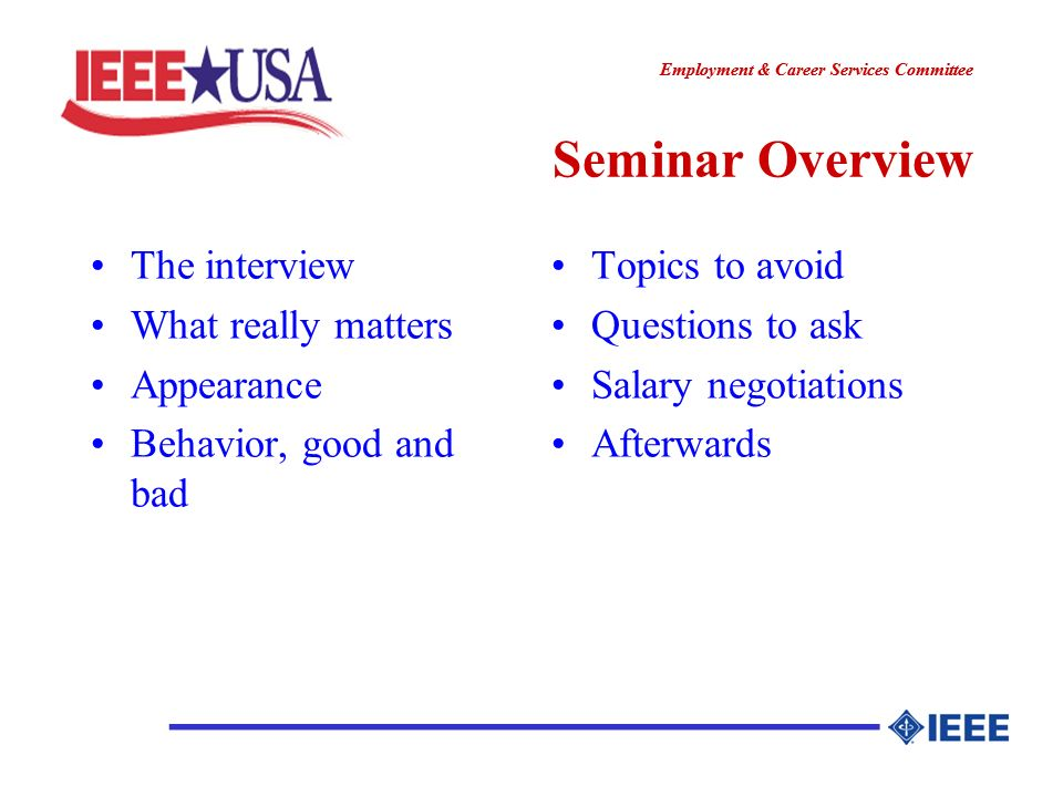 ________________ Employment & Career Services Committee ________________ Seminar Overview The interview What really matters Appearance Behavior, good and bad Topics to avoid Questions to ask Salary negotiations Afterwards