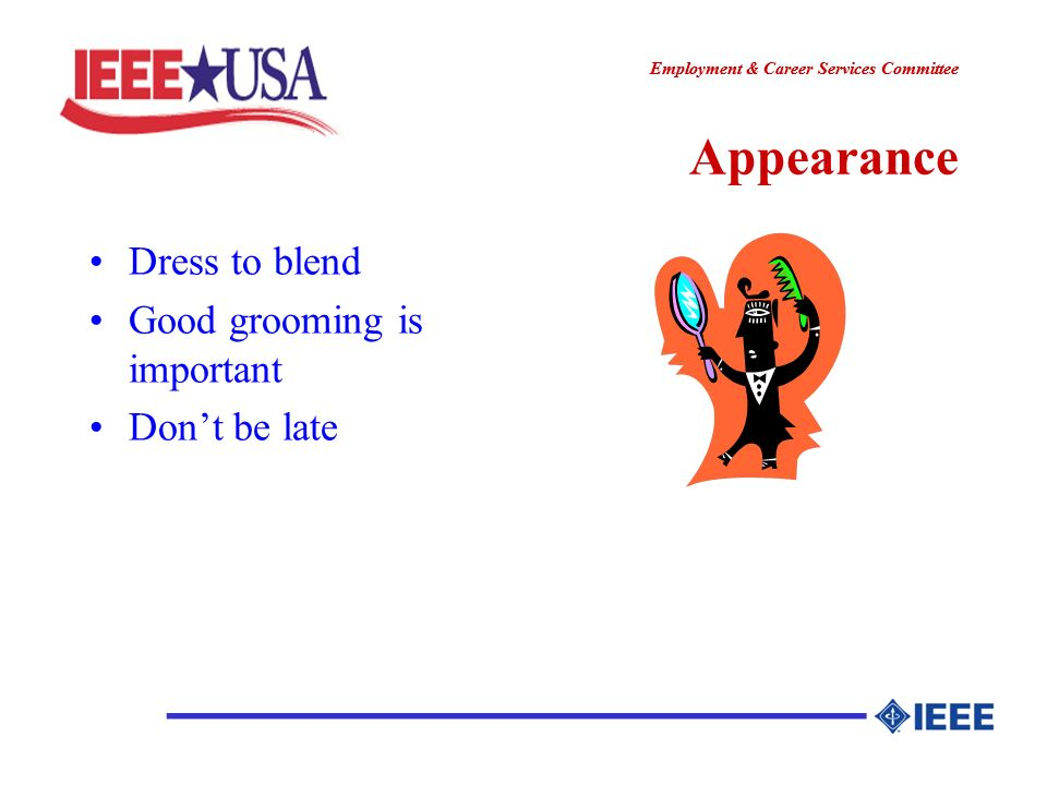 ________________ Employment & Career Services Committee ________________ Appearance Dress to blend Good grooming is important Dont be late