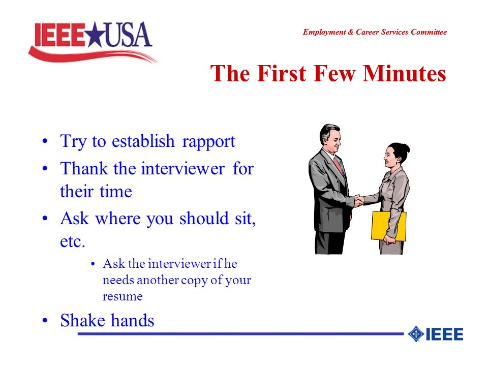 ________________ Employment & Career Services Committee ________________ The First Few Minutes Try to establish rapport Thank the interviewer for their time Ask where you should sit, etc.