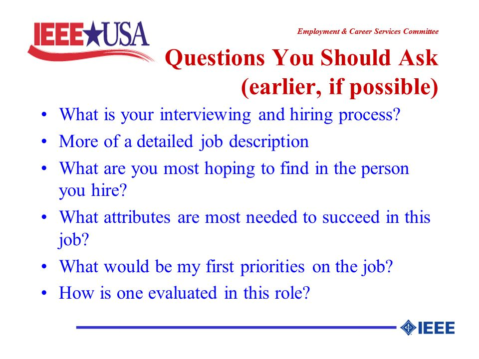 ________________ Employment & Career Services Committee ________________ Questions You Should Ask (earlier, if possible) What is your interviewing and hiring process.