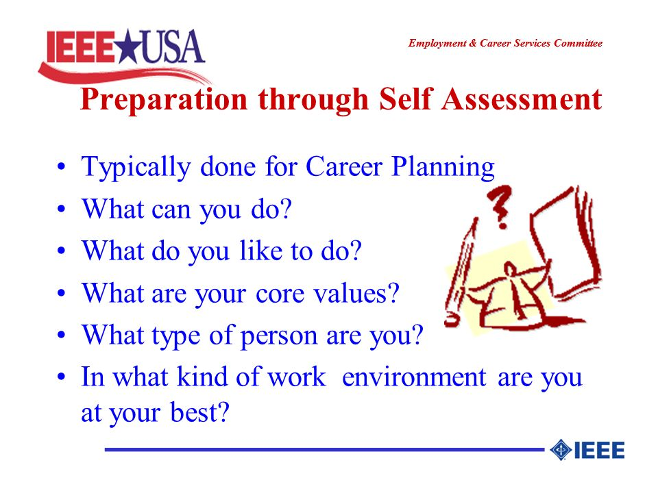 ________________ Employment & Career Services Committee ________________ Preparation through Self Assessment Typically done for Career Planning What can you do.
