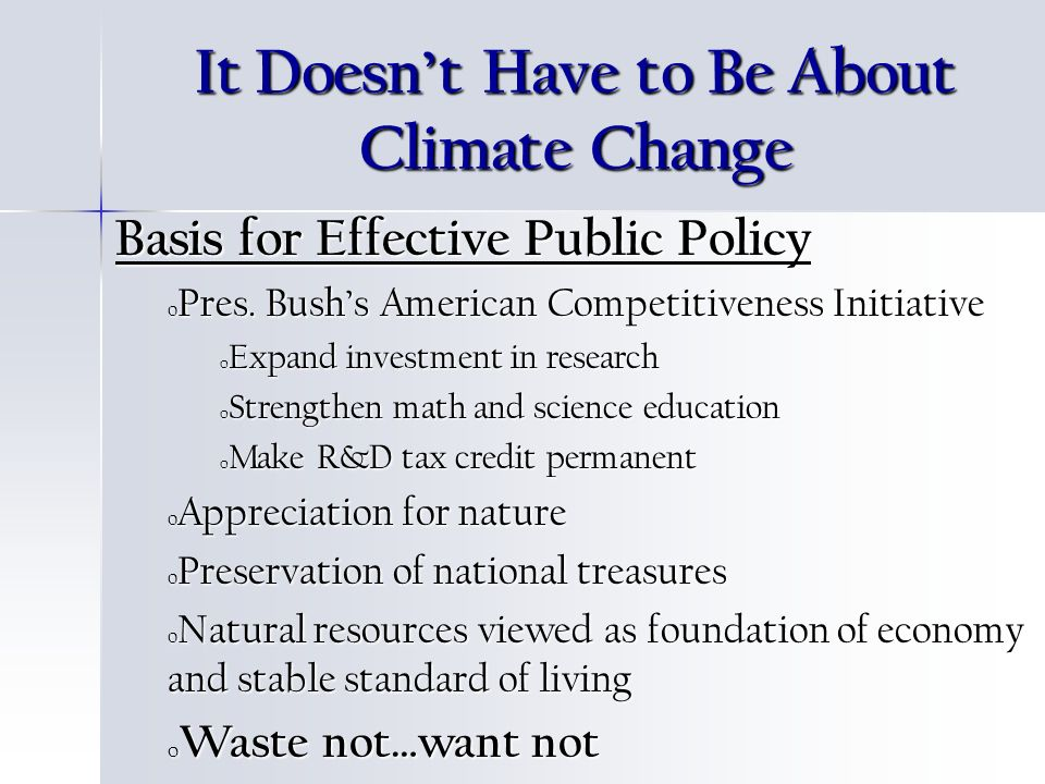 It Doesnt Have to Be About Climate Change Basis for Effective Public Policy o Pres.
