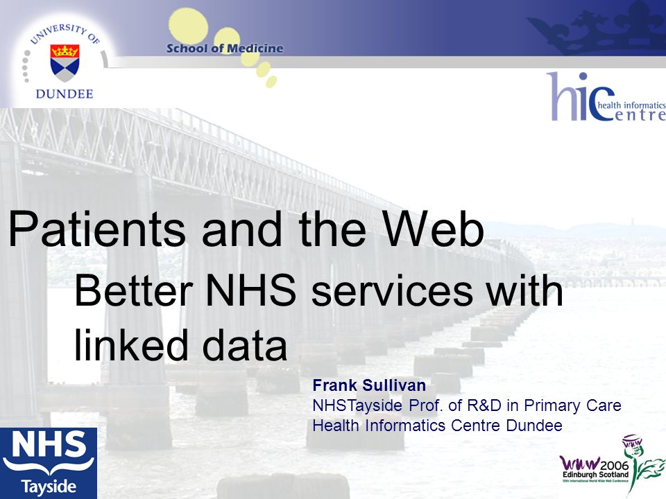 Patients and the Web Better NHS services with linked data Frank Sullivan NHSTayside Prof.