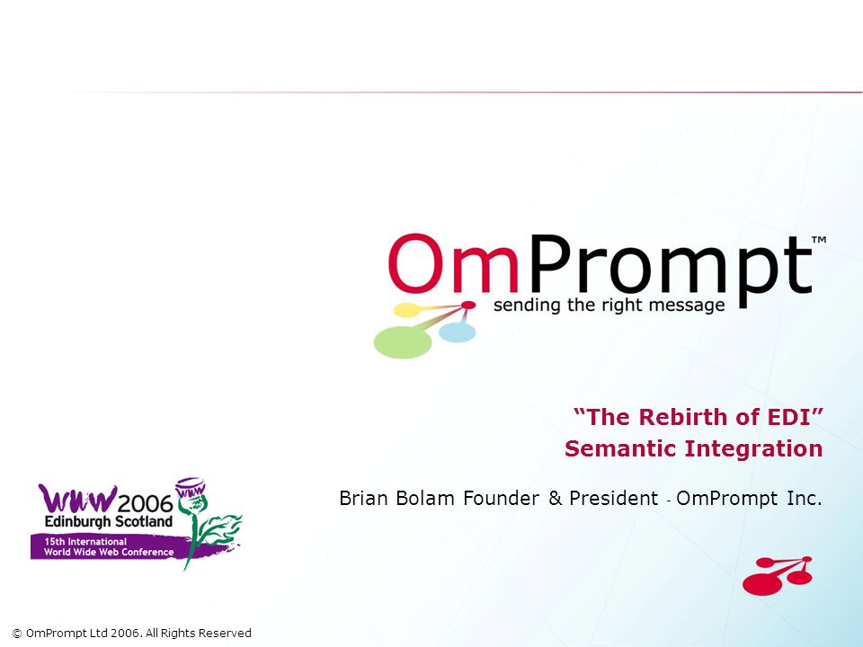 The Rebirth of EDI Semantic Integration Brian Bolam Founder & President - OmPrompt Inc.