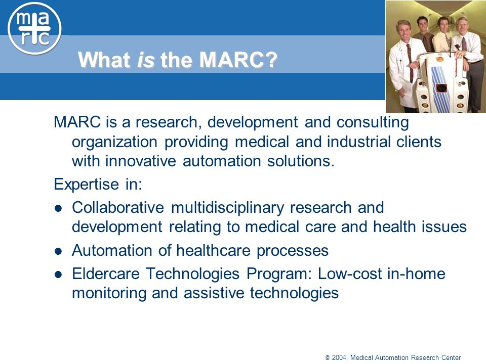 © 2004, Medical Automation Research Center What is the MARC.