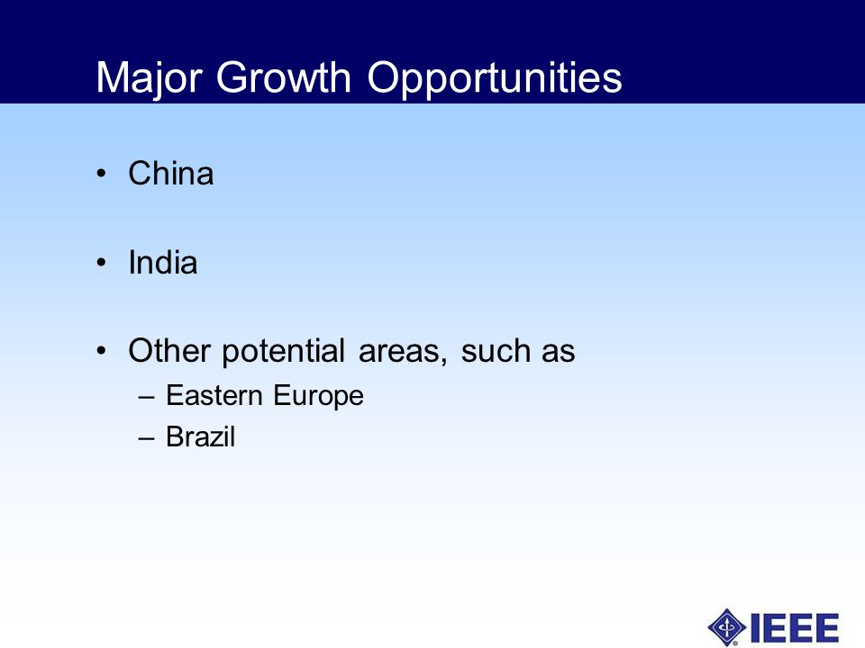 Major Growth Opportunities China India Other potential areas, such as –Eastern Europe –Brazil