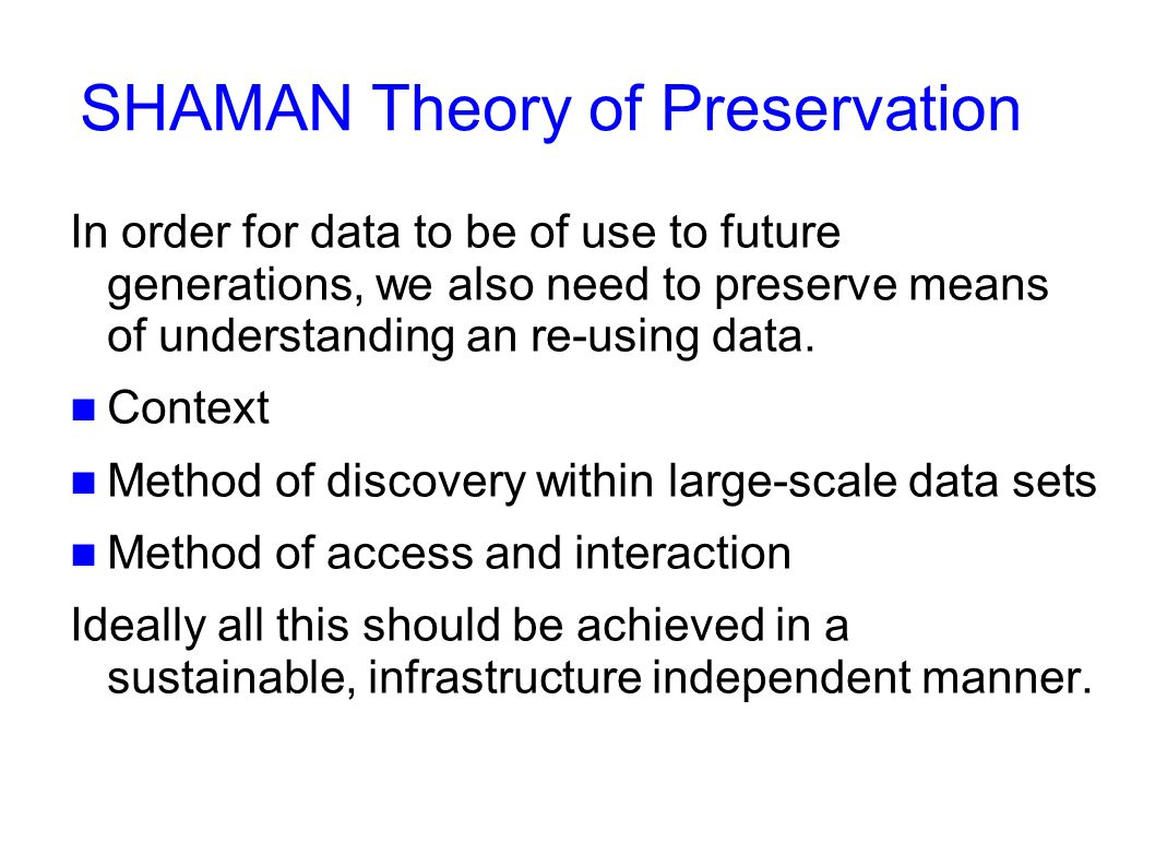 SHAMAN Theory of Preservation In order for data to be of use to future generations, we also need to preserve means of understanding an re-using data.
