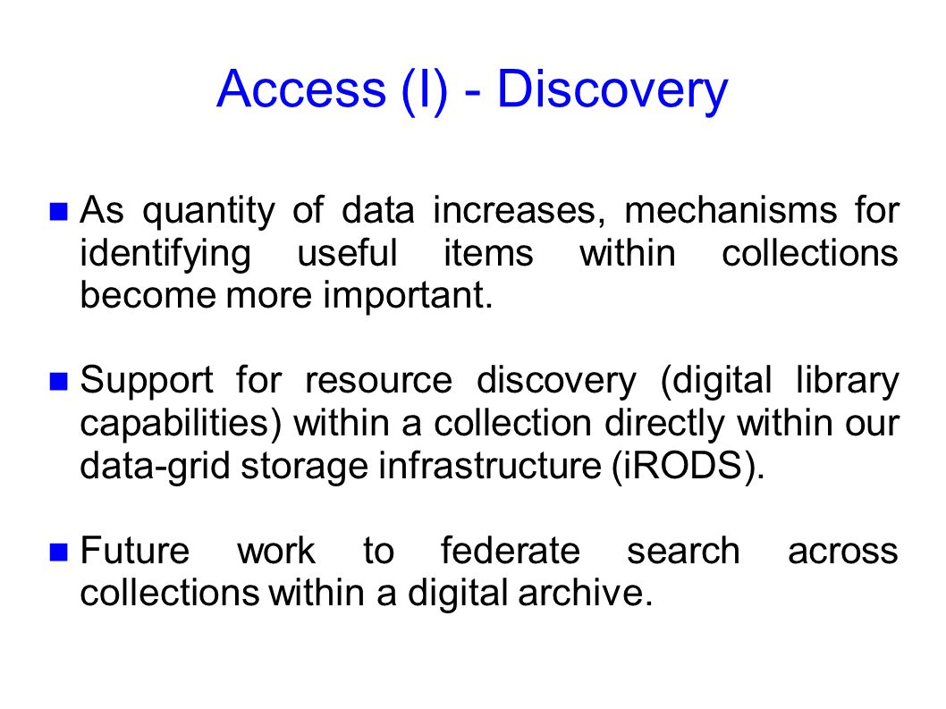 Access (I) - Discovery As quantity of data increases, mechanisms for identifying useful items within collections become more important.