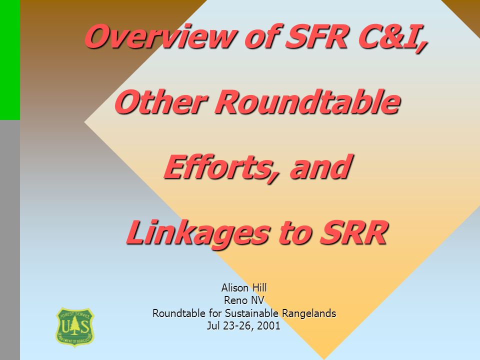 Overview of SFR C&I, Other Roundtable Efforts, and Linkages to SRR Alison Hill Reno NV Roundtable for Sustainable Rangelands Jul 23-26, 2001