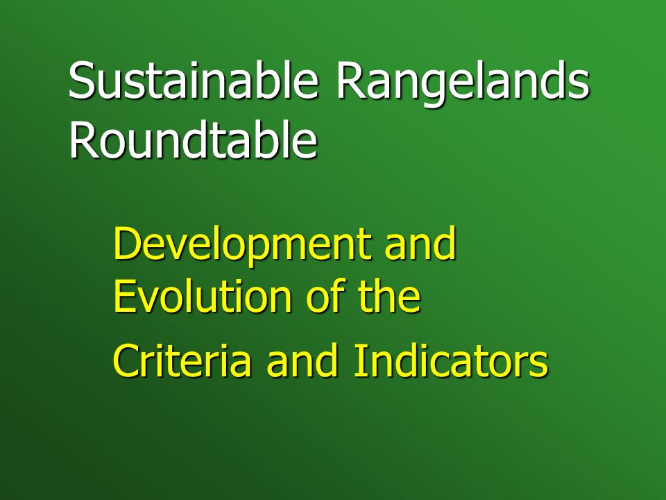 Sustainable Rangelands Roundtable Development and Evolution of the Criteria and Indicators