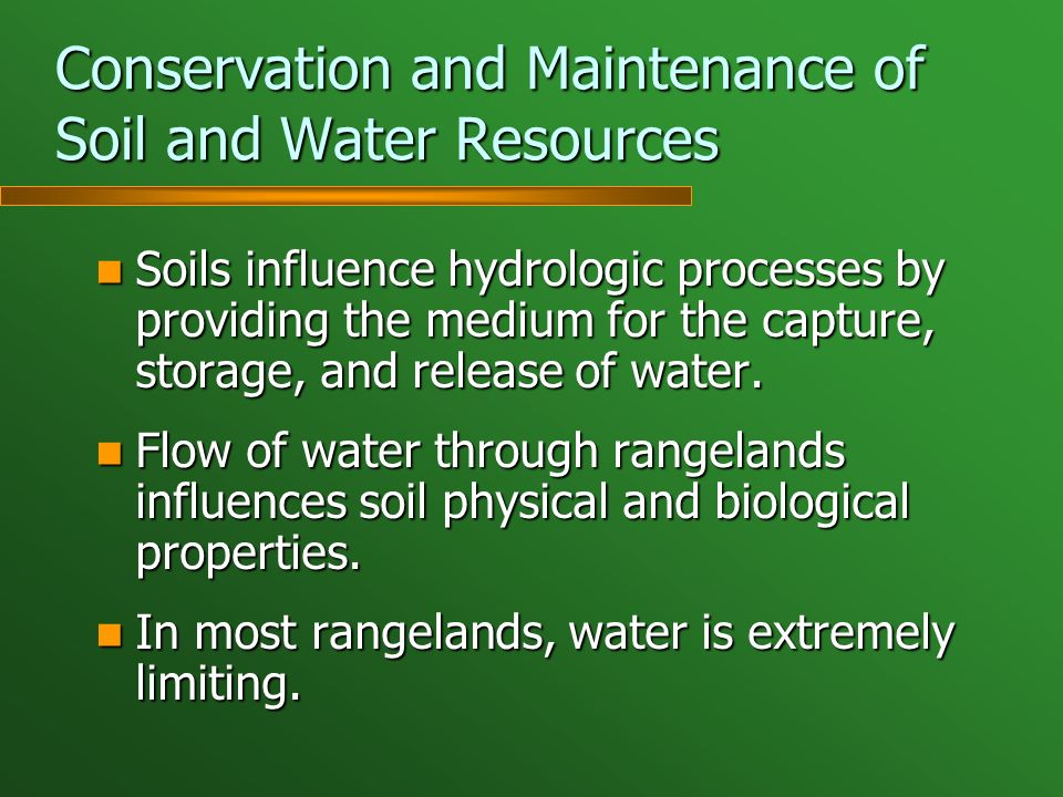 Conservation and Maintenance of Soil and Water Resources Soils influence hydrologic processes by providing the medium for the capture, storage, and release of water.