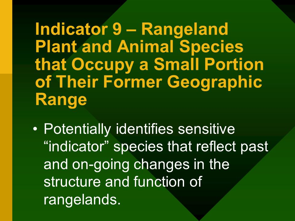 Indicator 9 – Rangeland Plant and Animal Species that Occupy a Small Portion of Their Former Geographic Range Potentially identifies sensitive indicator species that reflect past and on-going changes in the structure and function of rangelands.